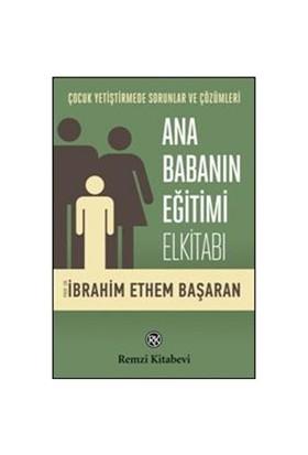 Ana Babanın Eğitimi Elkitabı - İbrahim Ethem Başaran