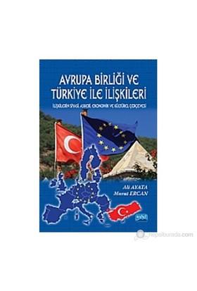 Avrupa Birliği Ve Türkiye İle İlişkileri - İlişkilerin Siyasi, Askeri, Ekonomik Ve Kültürel Çerçeves-Murat Ercan