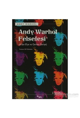 Andy Warhol Felsefesi (A'Dan B'Ye Ve Gerisin Geriye)-Andy Warhol