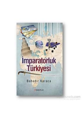 İmparatorluk Türkiyesi-Bayram Bahadır Karaca