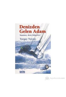 Denizden Gelen Adam - (Yaşanmış Deniz Hikayeleri)-Turgay Noyan