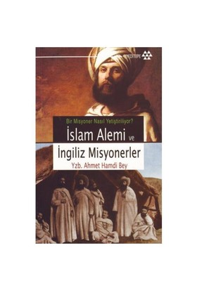 İslam Alemi Ve İngiliz Misyonerler - Ahmed Hamdi Bey