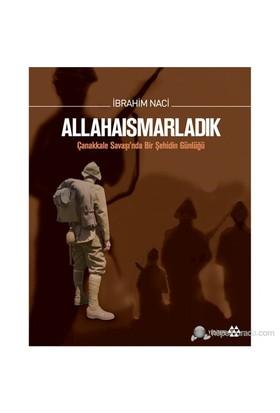 Allahaısmarladık (Ciltli - Özel Baskı) (Çanakkale Savaşı'Nda Bir Şehidin Günlüğü)-İbrahim Naci