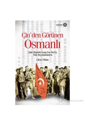 Çin'Den Görünen Osmanlı - (Çinli Düşünür Kang You Weil'İn Türk Seyahatnamesi)-Giray Fidan