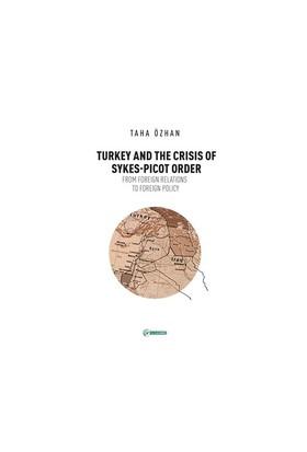 Turkey And The Crisis Of Sykes Picot Order-Taha Özhan