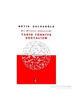 Bir Mirasın Güncelliği Tarih Türkiye Sosyalizm-Metin Çulhaoğlu