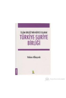 İslam Birliği'Nin Nüvesi Olarak Türkiye - Suriye Birliği-Hakan Albayrak
