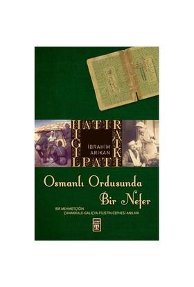 Osmanlı Ordusunda Bir Nefer - (Bir Mehmetçiğin Çanakkale - Galiçya - Filistin Cephesi Anıları)-İbrahim Arıkan