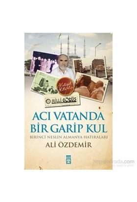 Acı Vatanda Bir Garip Kul / Birinci Neslin Almanya Hatıraları-Ali Özdemir