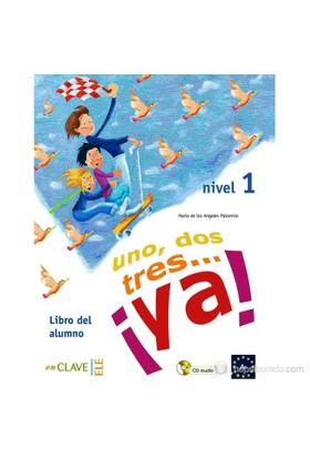 Uno, Dos, Tres... Ya! 1 Libro Del Alumno (Ders Kitabı +Audio Descargable) 7-10 Yaş İspanyolca Temel Seviye-Maria De Los Angeles Palomino