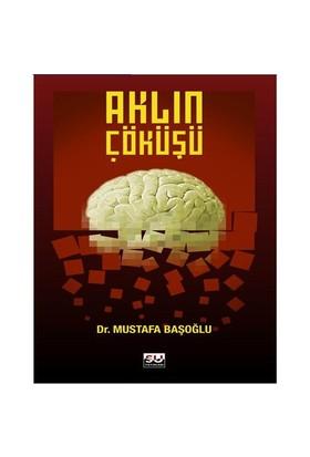 Aklın Çöküşü - Mustafa Başoğlu