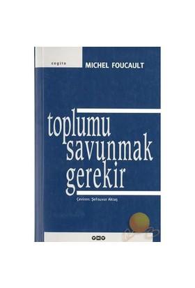 Toplumu Savunmak Gerekir-Michel Foucault