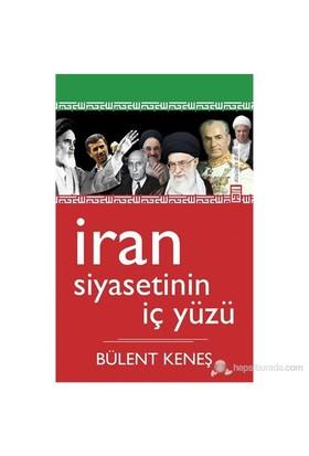 İran Siyasetinin İç Yüzü-Bülent Keneş