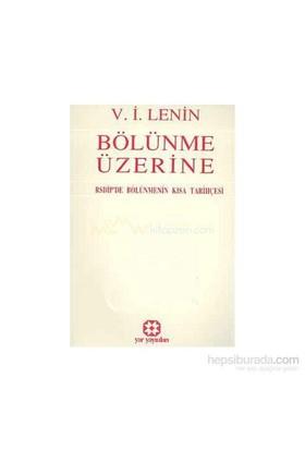 Bölünme Üzerinersdip'De Bölünmenin Kısa Tarihçesi-Vladimir İlyiç Lenin