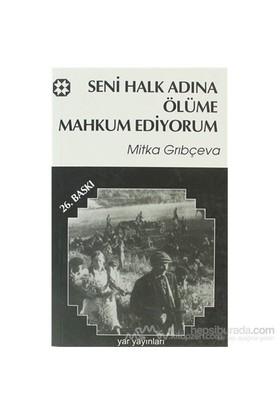 Seni Halk Adına Ölüme Mahkum Ediyorum-Mitka Grıbçeva