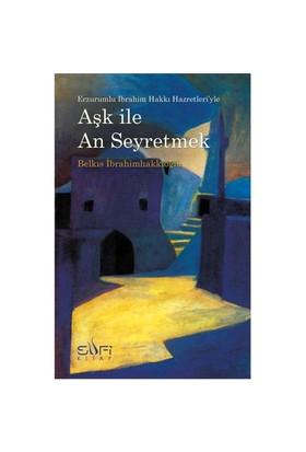 Aşk ile An Seyretmek - Belkıs İbrahimhakkıoğlu