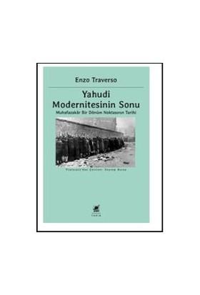 Yahudi Modernitesinin Sonu: Muhafazakar Bir Dönüm Noktasının Tarihi-Enzo Traverso