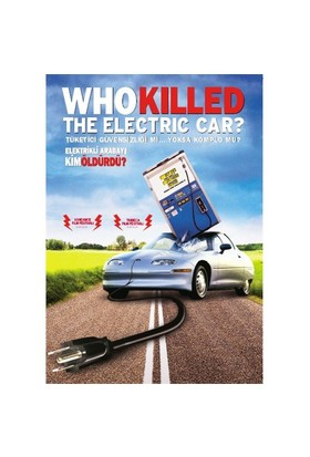 Who Killed The Electric Car? (Elektrikli Arabayı Kim Öldürdü?)