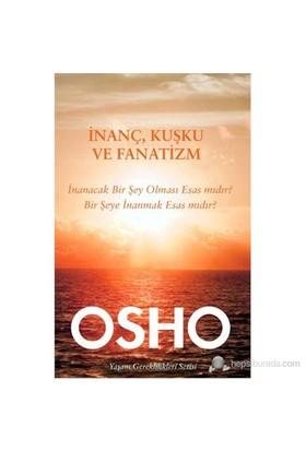 Yaşam Gereklilikleri Serisi - İnanç, Kuşku Ve Fanatizm-Osho (Bhagwan Shree Rajneesh)