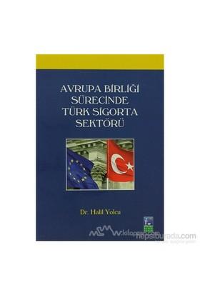 Avrupa Birliği Sürecinde Türk Sigorta Sektörü-Halil Yolcu