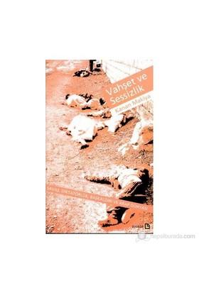 Vahşet Ve Sessizlik Savaş, Diktatörlük, Başkaldırı Ve Arap Dünyası-Kanan Makiya