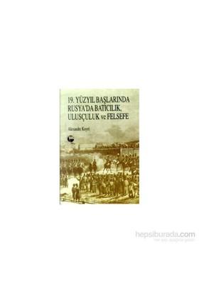 19. Yüzyıl Başlarında Rusya''da Batıcılık, Ulusçuluk Ve Felsefe