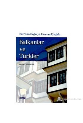 Batı'Dan Doğu'Ya Uzanan Çizgide Balkanlar Ve Türkler 1996 - 1999 Makedonya Ve Bosna-Hersek-Gürbüz Bahadır