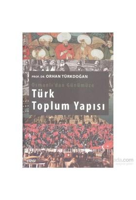 Osmanlıdan Günümüze Türk Toplum Yapısı-Orhan Türkdoğan
