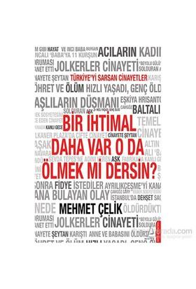 Bir İhtimal Daha Var O Da Ölmek Mi Dersin?-Mehmet Çelik