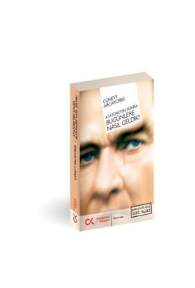 Atatürk'ten Sonra Bugünlere Nasıl Geldik?