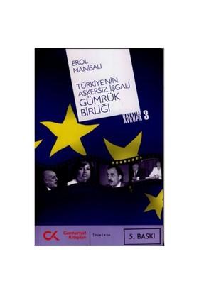 Hayatım Avrupa 3 - Türkiye'nin Askersiz İşgali Gümrük Birliği