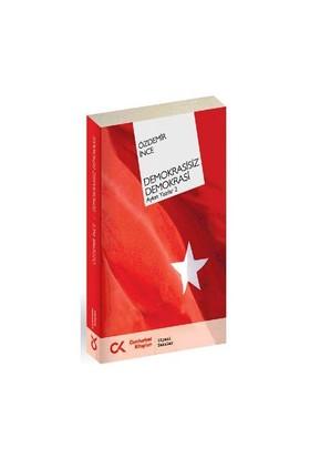 Demokrasisiz Demokrasi - Aykırı Yazılar 2-Özdemir İnce