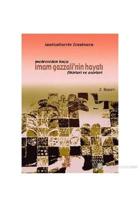 Medreseden Kaçış İmam Gazzali'Nin Hayatı Fikirleri Ve Eserleri (Ferar Ez Medrese Der Baare-Ye Zende-Abdülhüseyin Zerrinkub