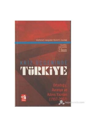 Kriz Üçgeninde Türkiye (Ortadoğu, Avrasya Ve Kıbrıs Yazıları 1997-2007)-Bülent Uludağ