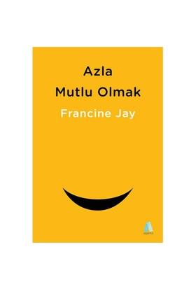 Azla Mutlu Olmak - Francine Jay