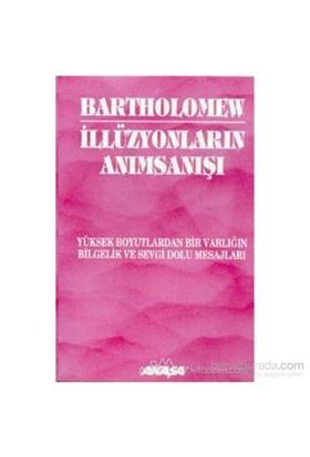 İllüzyonların Anımsanışı Yüksek Boyutlardan Bir Varlığın Bilgelik Ve Sevgi Dolu Mesajları-Bartholomew