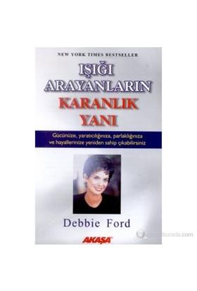 Işığı Arayanların Karanlık Yanı - Debbie Ford
