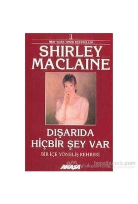 Dışarıda Hiçbir Şey Var Bir İçe Yöneliş Rehberi-Shirley Maclaine