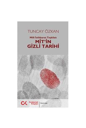 Milli İstihbarat Teşkilatı - MİT'in Gizli Tarihi - Tuncay Özkan