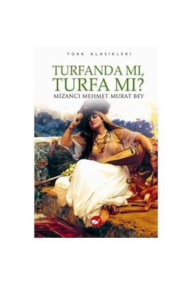 Turfanda Mı, Turfa Mı?-Mizancı Mehmet Murat Bey