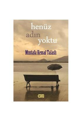 Henüz Adın Yoktu-Mustafa Kemal Talaslı