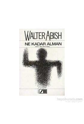 Ne Kadar Alman - Walter Abish