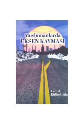 Müslümanlarda Eksen Kayması-Cemal Külünkoğlu