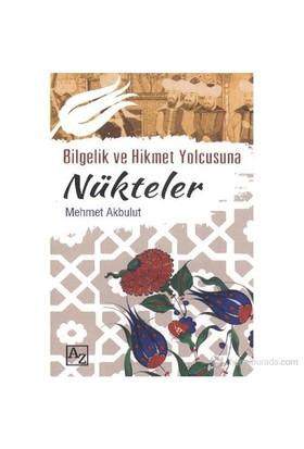 Bilgelik Ve Hikmet Yolcusuna Nükteler-Mehmet Akbulut