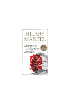 Margaret Thatcher Suikasti-Hilary Mantel