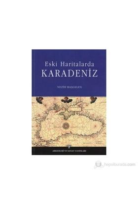 Eski Haritalarda Karadeniz-Nezih Başgelen