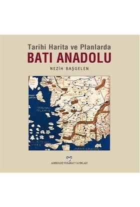 Tarihi Harita Ve Planlarda: Batı Anadolu-Nezih Başgelen