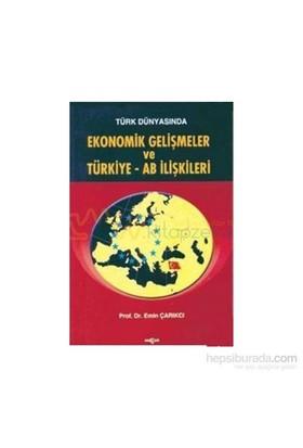 Türk Dünyasında Ekonomik Gelişmeler Ve Türkiye - Ab İlişkileri-Emin Çarıkçı