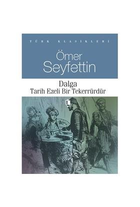 Dalga (Tarih Ezeli Bir Tekerrüdür)-Ömer Seyfettin