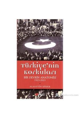Türkiye'Nin Korkuları Bir Evrin Anatomisi 1923-2023-Alaattin Diker